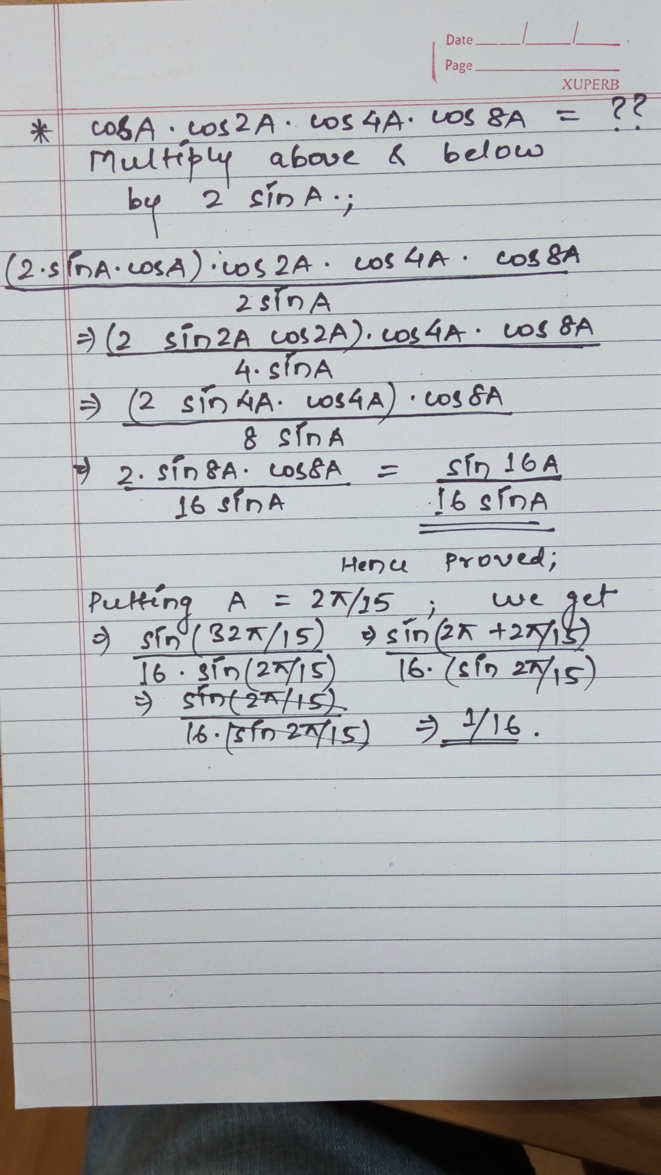 If A Is Not An Integral Multiple Of Pi Prove That Cos A Cos 2a Cos 4a Cos 8a Sin 16a 16 Sin A And Hence Deduce That Cos 2p 15 Cos 4 Pi 15 Cos 8pi 15 Cos 16 Pi 15 1 16